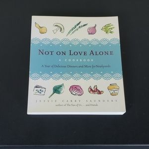 Not on Love Alone Cookbook